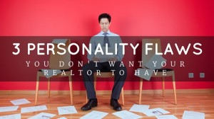 Exceptional 3 Personality Flaws You Donu0027t Want Your Realtor To Have