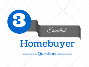 3 Essential Homebuyer Questions